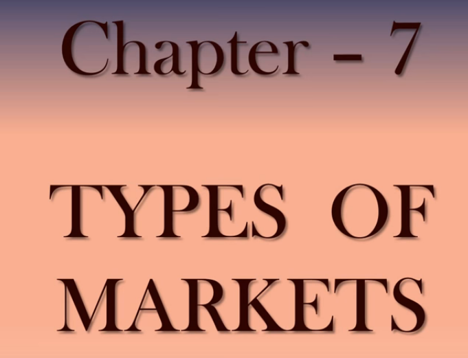 Chapter 7 – TYPES OF MARKETS – Tutorial (Economics)