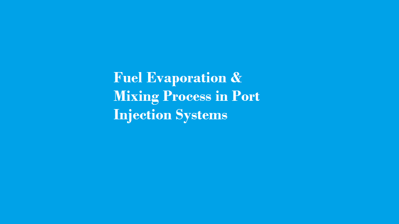 Fuel Evaporation & Mixing Process in Port Injection Systems