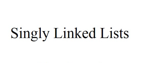 Singly Linked Lists
